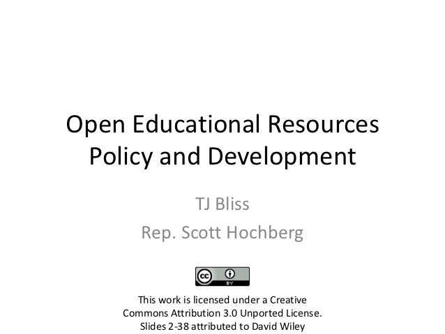 Open Educational Resources Policy and Development              TJ Bliss       Rep. Scott Hochberg      This work is licens...