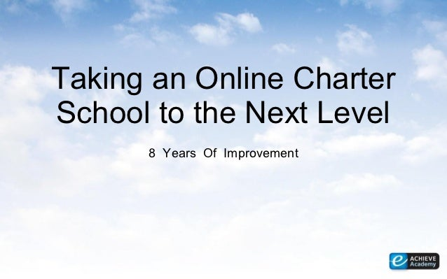 Taking an Online CharterSchool to the Next Level      8 Years Of Improvement