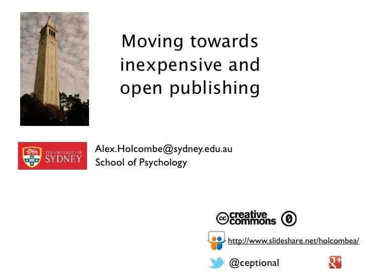 Moving towards    inexpensive and    open publishingAlex.Holcombe@sydney.edu.auSchool of Psychology                       ...