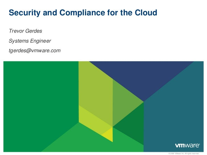 Security and Compliance for the CloudTrevor GerdesSystems Engineertgerdes@vmware.com                                      ...