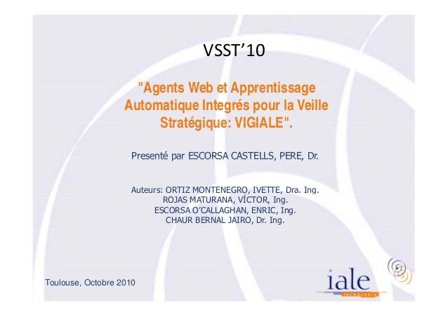 """VSST'10VSST 10 """"Agents Web et ApprentissageAgents Web et Apprentissage Automatique Integrés pour la Veille Stratégique: VI..."""
