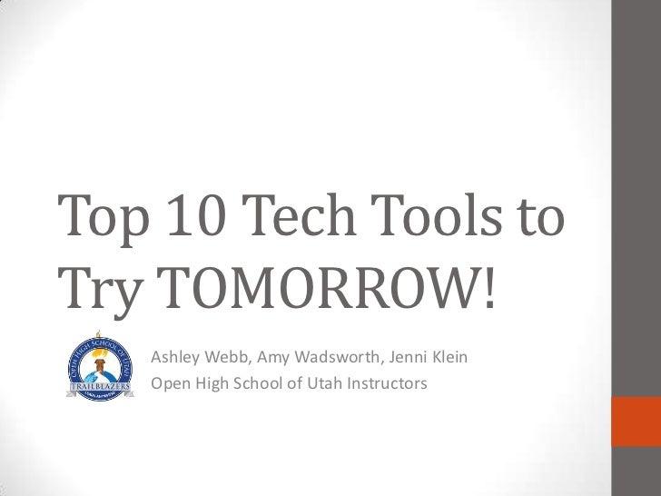 Top 10 Tech Tools toTry TOMORROW!   Ashley Webb, Amy Wadsworth, Jenni Klein   Open High School of Utah Instructor