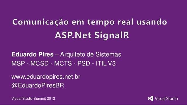 Visual Studio Summit 2013Eduardo Pires – Arquiteto de SistemasMSP - MCSD - MCTS - PSD - ITIL V3www.eduardopires.net.br@Edu...