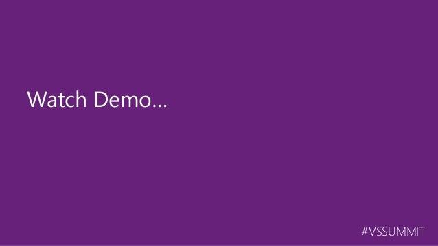 #VSSUMMIT Watch Demo…