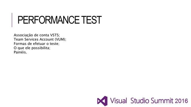 PERFORMANCETEST Associação de conta VSTS; Team Services Account (VUM); Formas de efetuar o teste; O que ele possibilita; P...