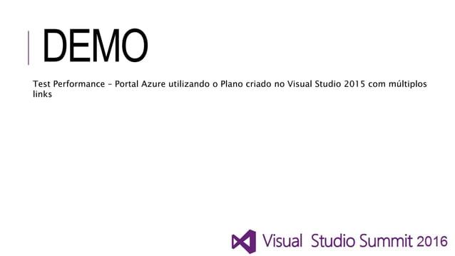DEMO Test Performance – Portal Azure utilizando o Plano criado no Visual Studio 2015 com múltiplos links