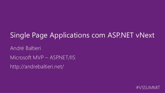 #VSSUMMIT André Baltieri Single Page Applications com ASP.NET vNext Microsoft MVP – ASP.NET/IIS http://andrebaltieri.net/