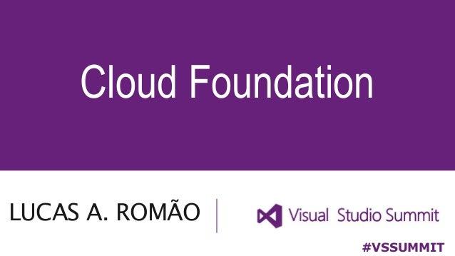 LUCAS A. ROMÃO Cloud Foundation #VSSUMMIT