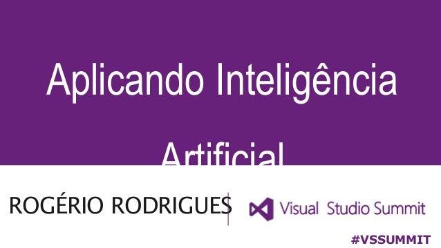 ROGÉRIO RODRIGUES Aplicando Inteligência Artificial #VSSUMMIT