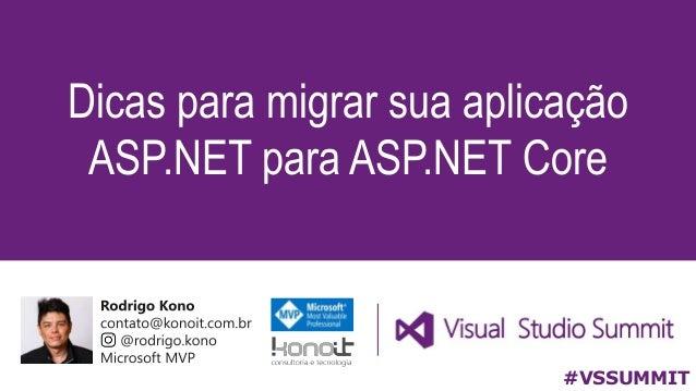 Dicas para migrar sua aplicação ASP.NET para ASP.NET Core #VSSUMMIT