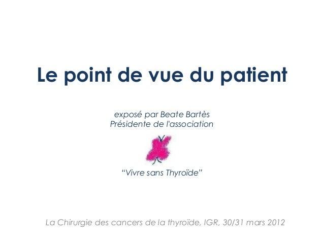 """Le point de vue du patient exposé par Beate Bartès Présidente de l'association """"Vivre sans Thyroïde"""" La Chirurgie des canc..."""