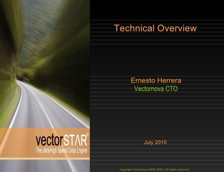 Technical Overview Ernesto Herrera Vectornova CTO July 2010 Copyright Vectornova 2004-2010 / All rights reserved