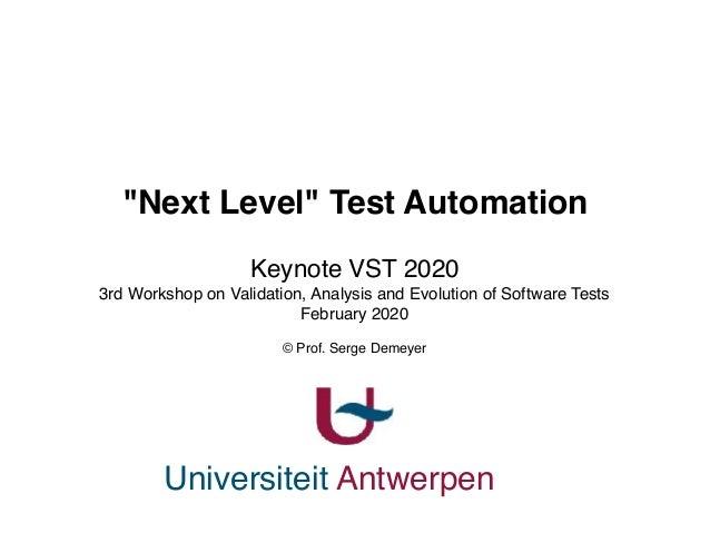 "Universiteit Antwerpen ""Next Level"" Test Automation Keynote VST 2020 3rd Workshop on Validation, Analysis and Evolution of..."