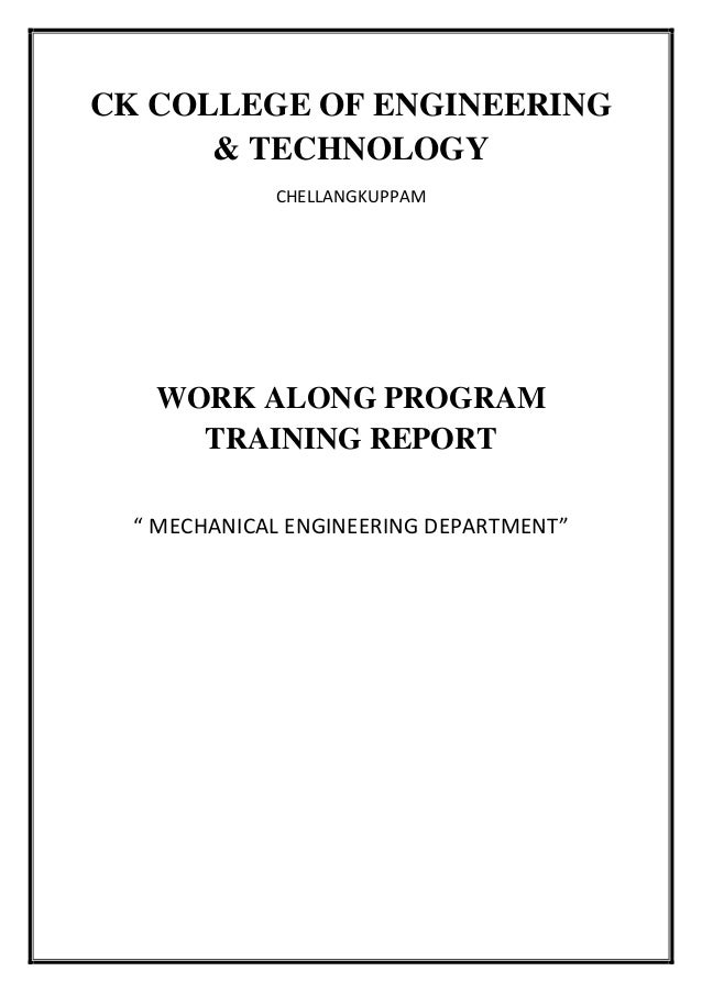 "CK COLLEGE OF ENGINEERING & TECHNOLOGY CHELLANGKUPPAM  WORK ALONG PROGRAM TRAINING REPORT "" MECHANICAL ENGINEERING DEPARTM..."