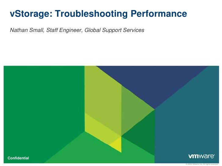 vStorage: Troubleshooting Performance Nathan Small, Staff Engineer, Global Support ServicesConfidential                   ...