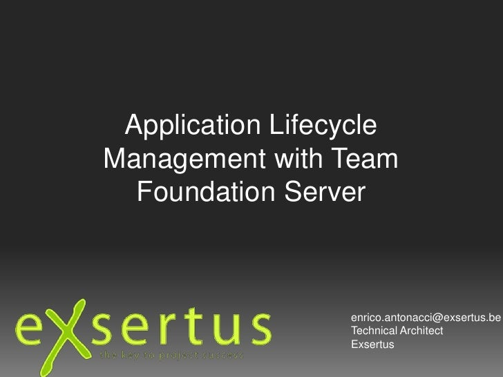 Application Lifecycle Management with Team Foundation Server<br />enrico.antonacci@exsertus.be<br />Technical Architect<br...