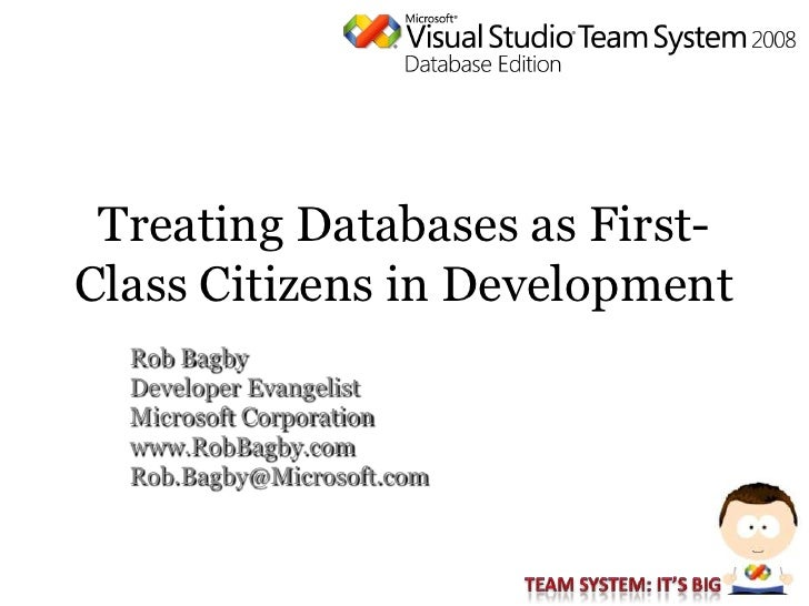 Treating Databases as First- Class Citizens in Development   Rob Bagby   Developer Evangelist   Microsoft Corporation   ww...