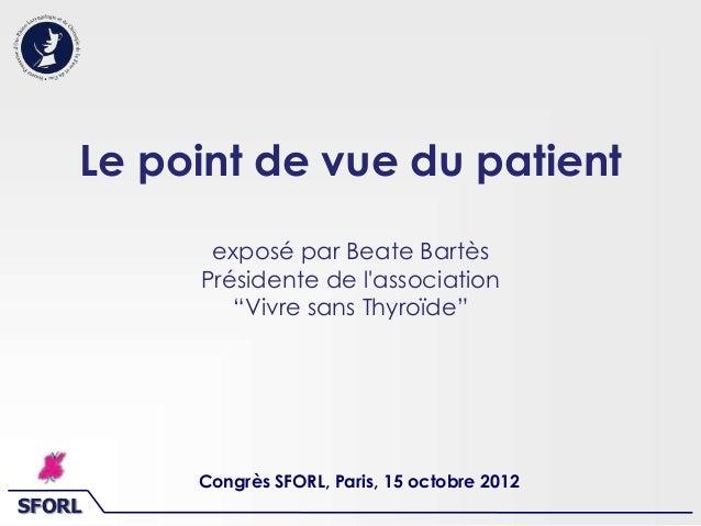 """SFORL Le point de vue du patient exposé par Beate Bartès Présidente de l'association """"Vivre sans Thyroïde"""" Congrès SFORL, ..."""