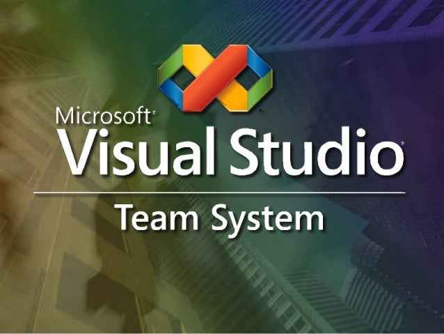 The Visual Studio Vision Build the right product for customers Reduce development complexity Improve software team communi...