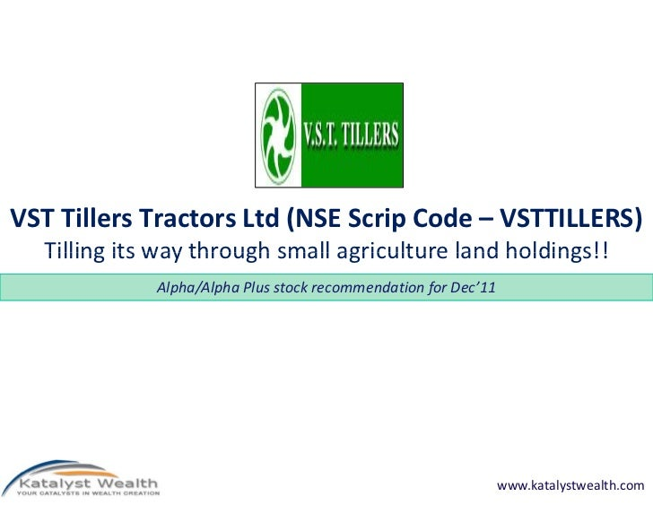 VST Tillers Tractors Ltd (NSE Scrip Code – VSTTILLERS)  Tilling its way through small agriculture land holdings!!         ...