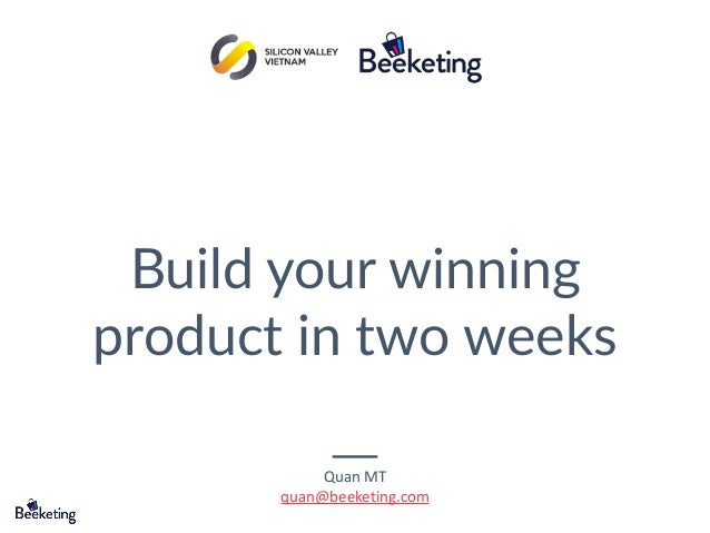Build your winning product in two weeks Quan MT quan@beeketing.com
