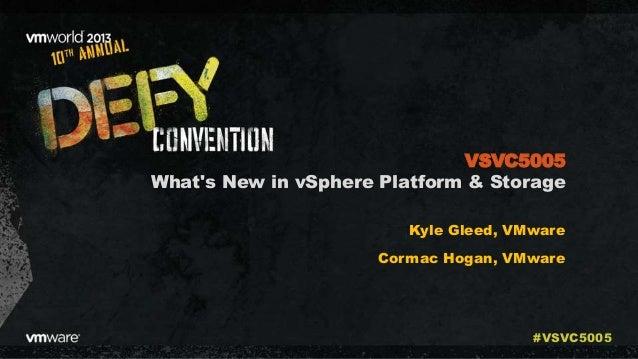 What's New in vSphere Platform & Storage Kyle Gleed, VMware Cormac Hogan, VMware VSVC5005 #VSVC5005