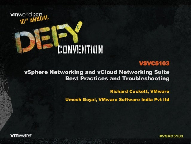 vSphere Networking and vCloud Networking Suite Best Practices and Troubleshooting Richard Cockett, VMware Umesh Goyal, VMw...