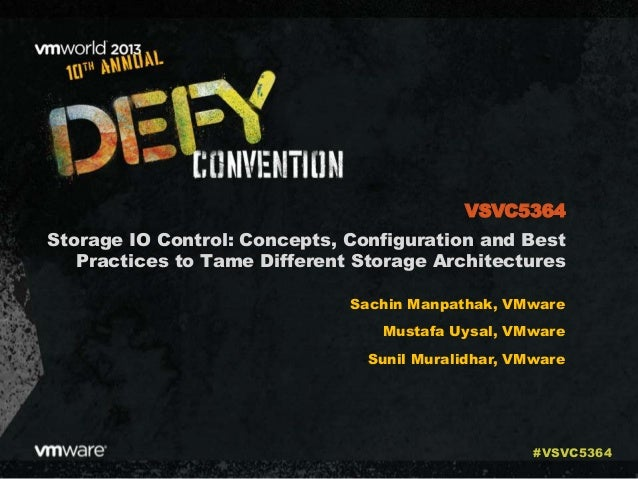 Storage IO Control: Concepts, Configuration and Best Practices to Tame Different Storage Architectures Sachin Manpathak, V...