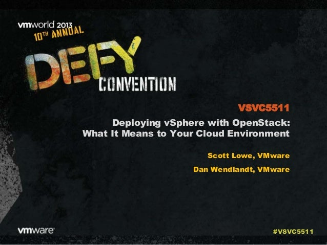 Deploying vSphere with OpenStack: What It Means to Your Cloud Environment Scott Lowe, VMware Dan Wendlandt, VMware VSVC551...