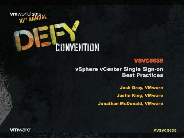 vSphere vCenter Single Sign-on Best Practices Josh Gray, VMware Justin King, VMware Jonathan McDonald, VMware VSVC5635 #VS...