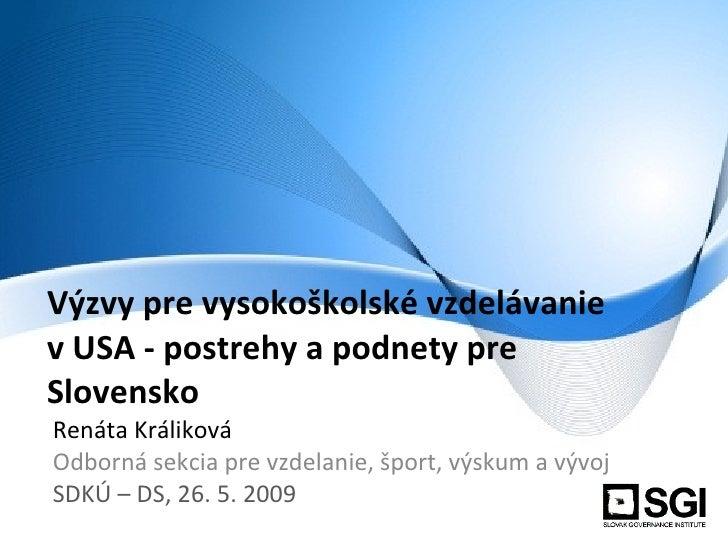 Výzvy pre vysokoškolské vzdelávanie v USA - postrehy a podnety pre Slovensko Renáta Králiková Odborná sekcia pre vzdelanie...
