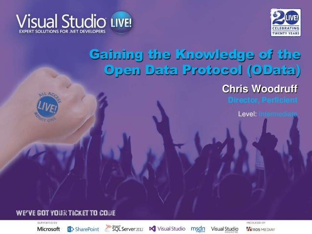 Gaining the Knowledge of the Open Data Protocol (OData) Chris Woodruff Director, Perficient Level: Intermediate