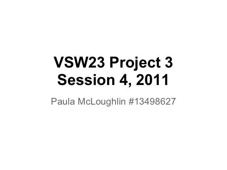 VSW23 Project 3Session 4, 2011Paula McLoughlin #13498627