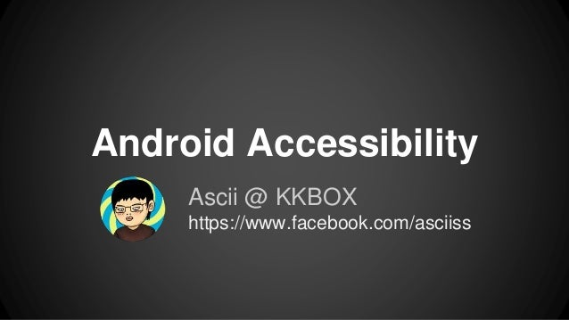 Android Accessibility Ascii @ KKBOX https://www.facebook.com/asciiss