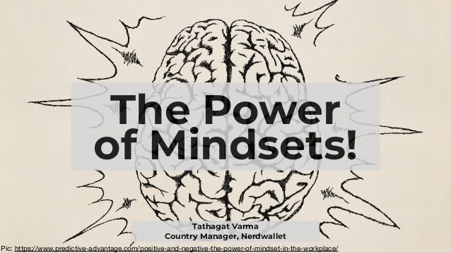 The Power of Mindsets! Tathagat Varma Country Manager, Nerdwallet Pic: https://www.predictive-advantage.com/positive-and-n...
