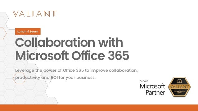 Collaboration with Microsoft Office 365 Lunch & Learn Leverage the power of Office 365 to improve collaboration, productiv...
