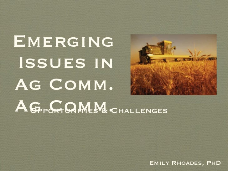 Emerging Issues in  Ag Comm. Ag Comm. <ul><li>Emily Rhoades, PhD </li></ul>Opportunities & Challenges