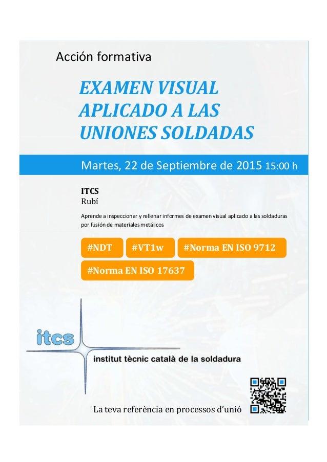 itcs-2015 Acción formativa EXAMEN VISUAL APLICADO A LAS UNIONES SOLDADAS Aprende a inspeccionar y rellenar informes de exa...