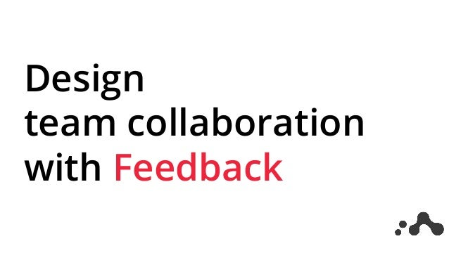 Design team collaboration with Feedback