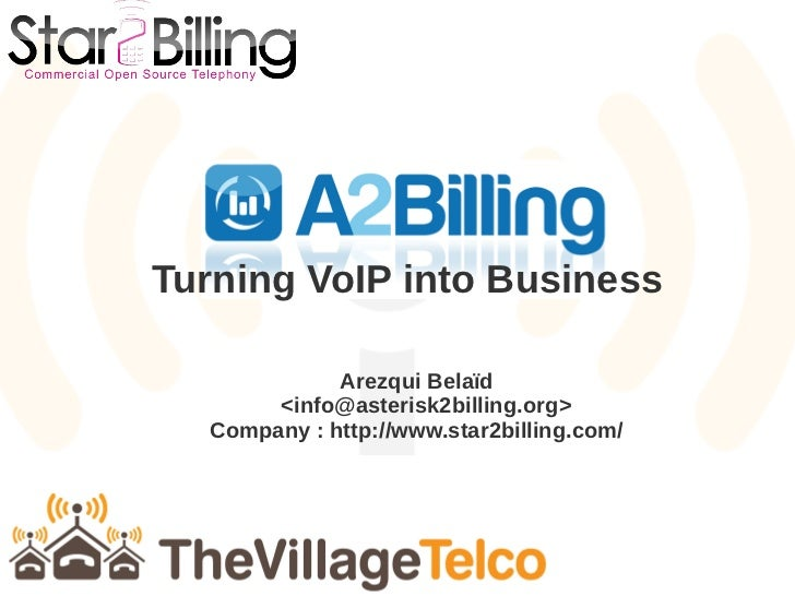 Turning VoIP into Business             Arezqui Belaïd       <info@asterisk2billing.org>  Company : http://www.star2billing...