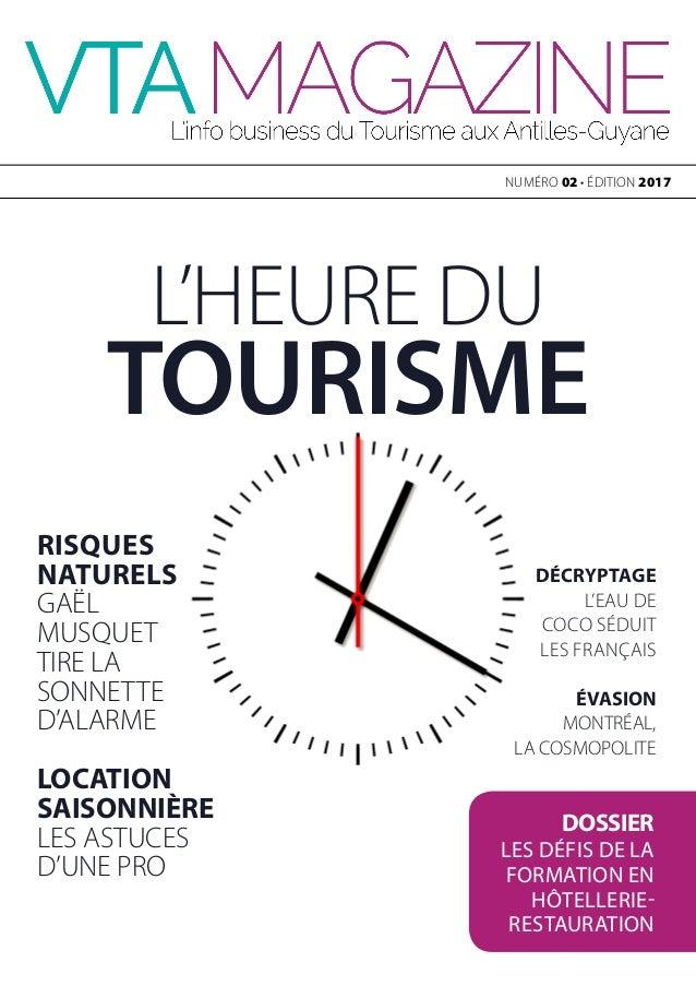 NUMÉRO 02 • ÉDITION 2017 L'HEURE DU TOURISME RISQUES NATURELS GAËL MUSQUET TIRE LA SONNETTE D'ALARME LOCATION SAISONNIÈRE ...