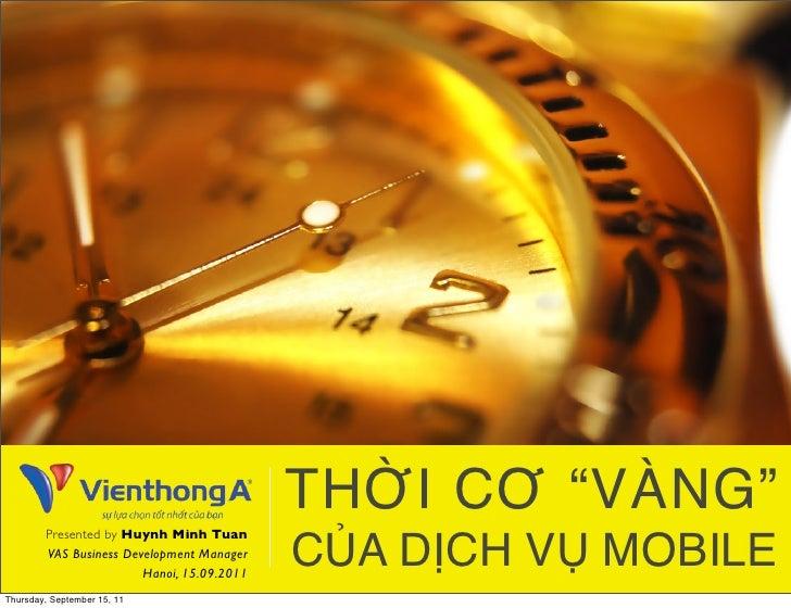 "THỜI CƠ ""VÀNG""        Presented by Huynh Minh Tuan        VAS Business Development Manager                        Hanoi, 1..."