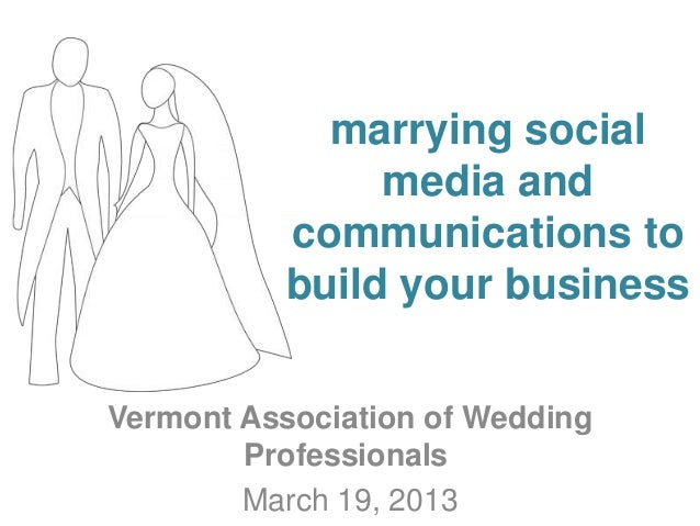 marrying social                media and           communications to           build your businessVermont Association of W...