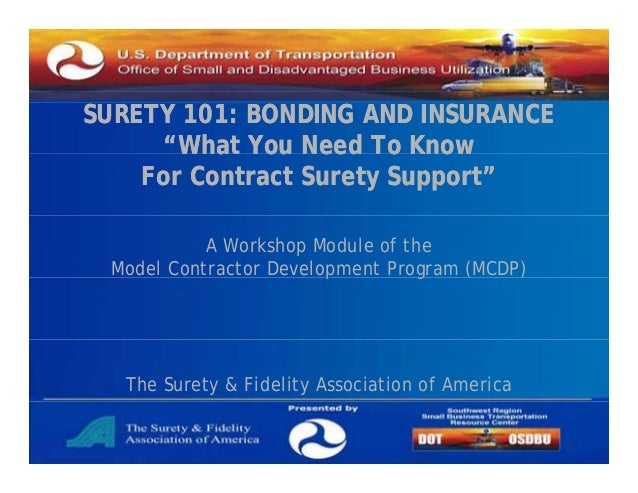 """SURETY 101: BONDING AND INSURANCE """"What You Need To Know What For Contract Surety Support"""" A Workshop Module of the Model ..."""