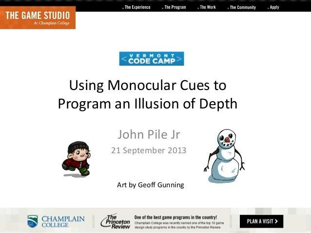Using Monocular Cues to Program an Illusion of Depth John Pile Jr 21 September 2013  Art by Geoff Gunning