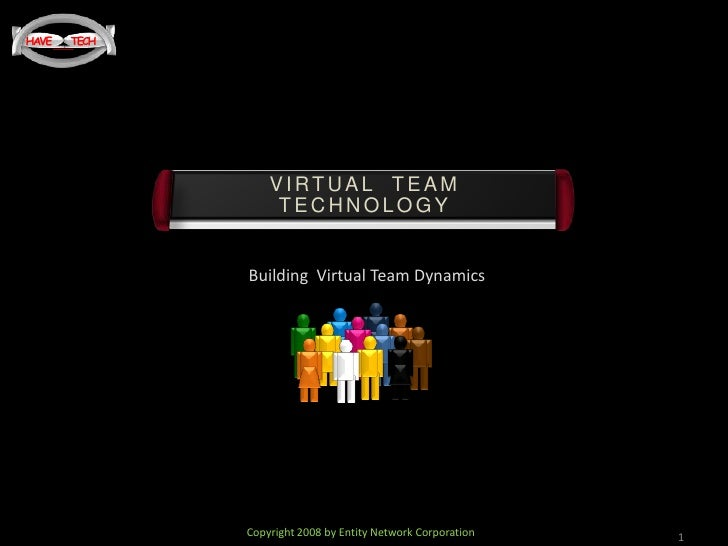 1<br />VIRTUAL  TEAM TECHNOLOGY<br />Building  Virtual Team Dynamics<br />Copyright 2008 by Entity Network Corporation <br />
