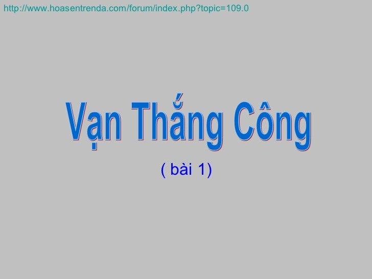 ( bài 1) Vạn Thắng Công http://www.hoasentrenda.com/forum/index.php?topic=109.0