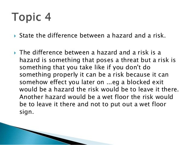 differentiate between hazard and a risk Risk is basically the potential that a behavior, action or activity will lead to a loss, an undesirable outcome or damage a risk is a possible threat or danger that may or may not happen, whereas a hazard is a thing or a situation that has the potential to cause loss, an undesirable outcome or damage.