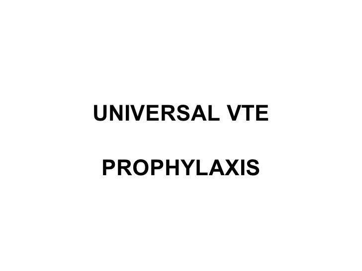 UNIVERSAL VTE PROPHYLAXIS