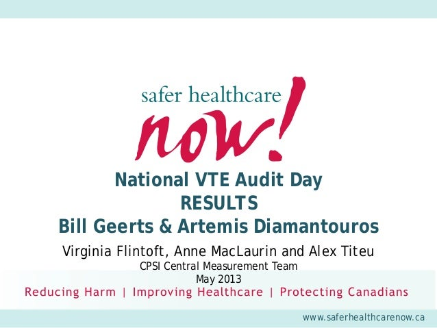 www.saferhealthcarenow.caNational VTE Audit DayRESULTSBill Geerts & Artemis DiamantourosVirginia Flintoft, Anne MacLaurin ...